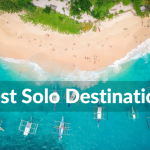Best Places to Travel Alone - Best Solo Destinations